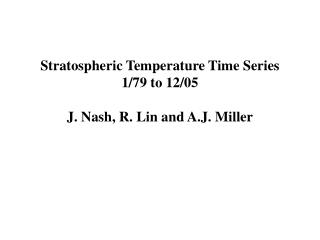 Stratospheric Temperature Time Series  1/79 to 12/05  J. Nash, R. Lin and A.J. Miller