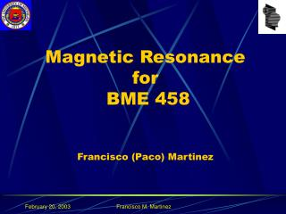 Magnetic Resonance for  BME 458 Francisco (Paco) Martinez