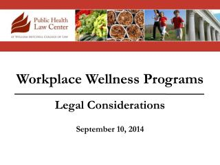 Workplace Wellness Programs Lega l Considerations September 10 , 2014