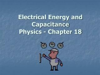 Electrical Energy and Capacitance  Physics - Chapter 18