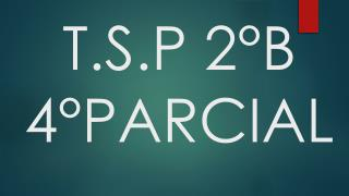 T.S.P 2°B 4°PARCIAL