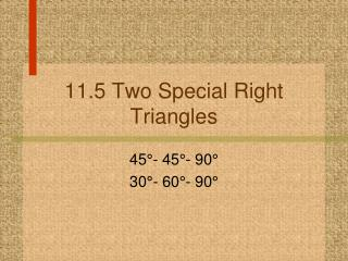 11.5 Two Special Right Triangles