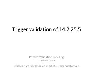Trigger validation of 14.2.25.5