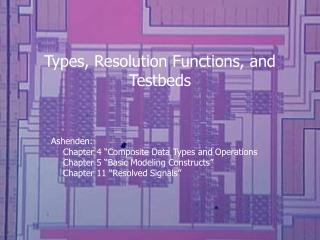 Types, Resolution Functions, and Testbeds