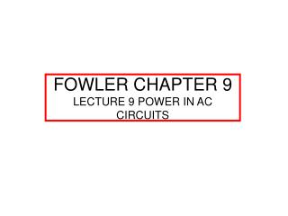 FOWLER CHAPTER 9 LECTURE 9 POWER IN AC CIRCUITS