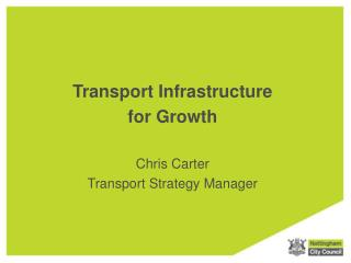 Transport Infrastructure  for Growth Chris Carter Transport Strategy Manager