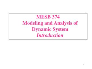 MESB 374	  Modeling and Analysis of Dynamic System Introduction