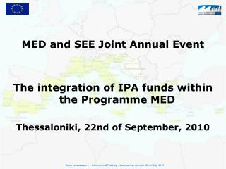 MED  and SEE Joint Annual Event The  integration of IPA funds within the Programme MED