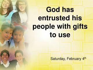 God has entrusted his people with gifts to use
