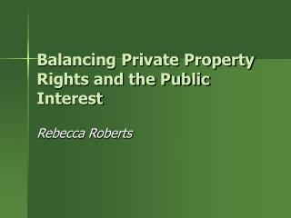 Balancing Private Property Rights and the Public Interest