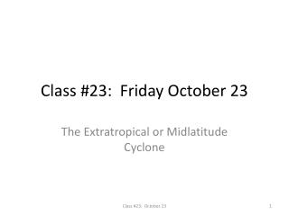 Class #23:  Friday October 23