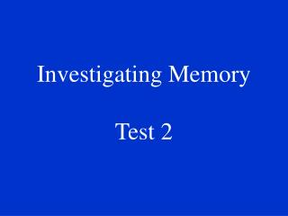 Investigating Memory Test 2