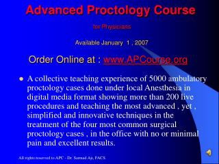 Advanced Proctology Course for Physicians                                    Available January  1 , 2007 Order Online at