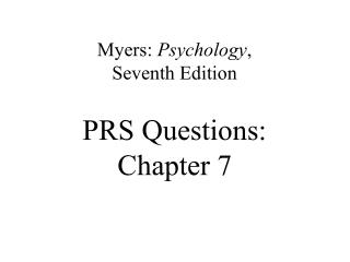 Myers:  Psychology ,  Seventh Edition PRS Questions:  Chapter 7