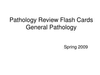 Pathology Review Flash Cards General Pathology