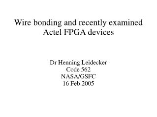Wire bonding and recently examined Actel FPGA devices