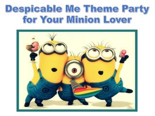 Plan a Despicable Me Theme Party for your Little Minion Love