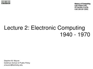 Lecture 2: Electronic Computing 						1940 - 1970