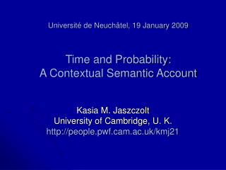 Université de Neuchâtel, 19 January 2009 Time and Probability: A Contextual Semantic Account