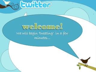 welcome! We will begin 'tweeting'  in a few minutes…