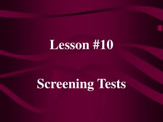 Lesson #10 Screening Tests