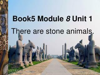 There are stone animals.