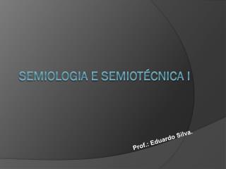 SEMIOLOGIA E SEMIOTÉCNICA I