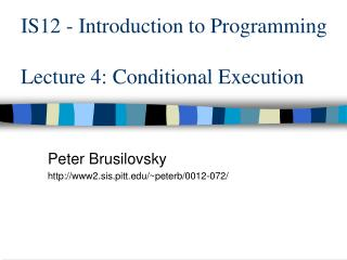 IS12 - Introduction to Programming Lecture 4: Conditional Execution