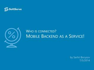 Who is  connected? Mobile  Backend  as a  Service !