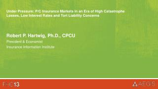 Robert P.  Hartwig , Ph.D., CPCU  President & Economist Insurance Information Institute