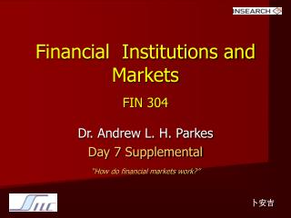 Financial  Institutions and Markets FIN 304