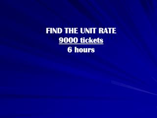 FIND THE UNIT RATE 9000 tickets 6 hours