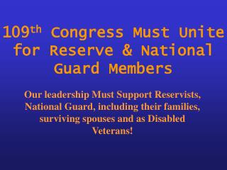 109 th  Congress Must Unite for Reserve & National Guard Members