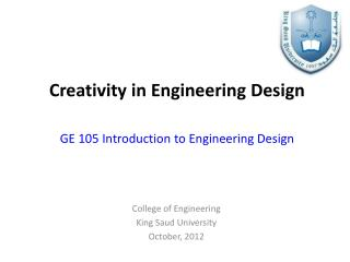 Creativity in Engineering Design GE 105 Introduction to Engineering Design