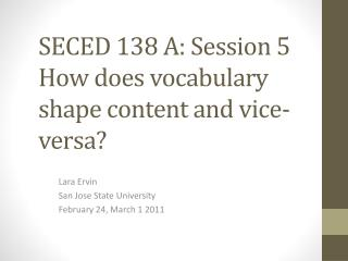 SECED 138 A: Session 5 How does vocabulary shape content and  vice-versa?