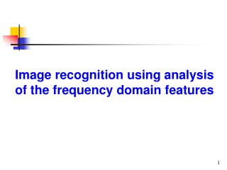 Image recognition using analysis of the frequency domain features