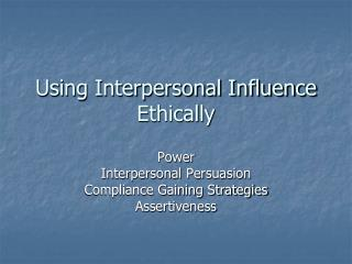 Using Interpersonal Influence Ethically