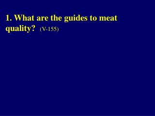 1. What are the guides to meat quality?   (V-155)