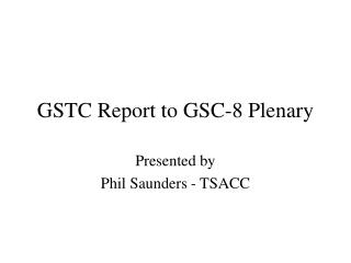 GSTC Report to GSC-8 Plenary