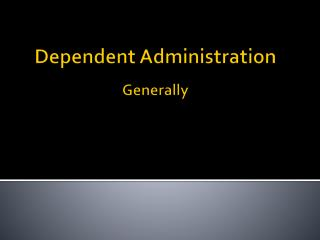 Dependent Administration Generally