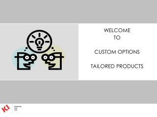 WELCOME TO CUSTOM OPTIONS TAILORED PRODUCTS