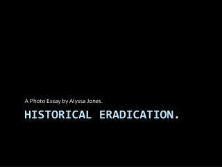 historical eradication.