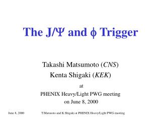 The J/ Y  and  f  Trigger