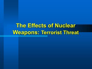 The Effects of Nuclear Weapons:  Terrorist Threat