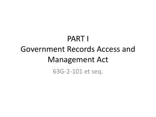 PART I Government Records Access and Management Act