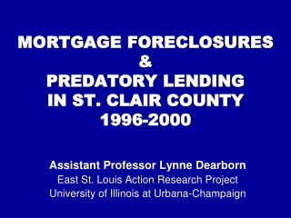 MORTGAGE FORECLOSURES  &  PREDATORY LENDING  IN ST. CLAIR COUNTY  1996-2000