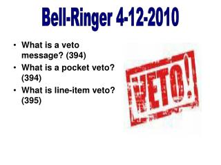 What is a veto message? (394) What is a pocket veto? (394) What is line-item veto? (395)
