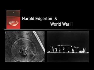 Harold Edgerton  &                   	World War II