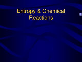 Entropy & Chemical Reactions