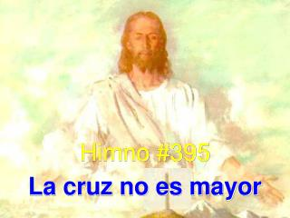 Himno #395 La cruz no es mayor